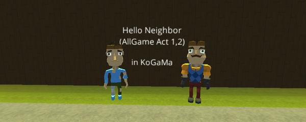 Hello Neighbor-(AllGame Act 1,2)in KoGaMa - KoGaMa - Play, Create